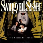 Swing Out Sister  – It's Better To Travel (1986)