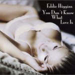 Eddie Higgins – You Don't Know What Love Is (あなたは恋を知らない) 2010